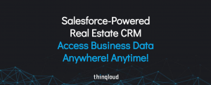 Salesforce-Powered Real Estate CRM – Access Business Data Anywhere Anytime Thinqloud