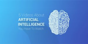5 Videos About Artificial Intelligence (AI) You Have To Watch